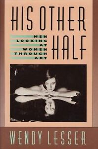 His Other Half: Men Looking at Women Through Art by Lesser Wendy $5.49