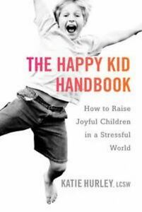 The Happy Kid Handbook: How to Raise Joyful Children in a Stressful World by Ka $5.49