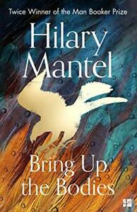 Bring Up the Bodies: The Booker Prize Winning S Mantel*gt;