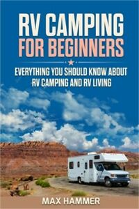 RV Camping for Beginners: Everything You Should Know about RV Camping and RV Liv