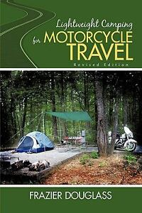 Lightweight Camping for Motorcycle Travel: Revised Edition by Douglass Frazier