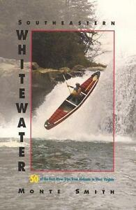 Southeastern Whitewater: 50 of the Best River Trips from Alabama to West Virgini