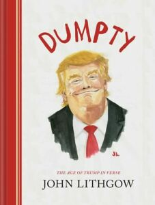 Dumpty: The Age of Trump in Verse Lithgow John VeryGood
