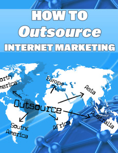 How To Outsource Internet Marketing EBook with MASTER RESELL RIGHTS Ebook $0.99