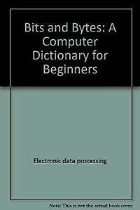 Bits and Bytes : A Computer Dictionary for Beginners Hardcover Se