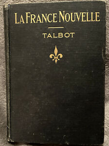 La France Nouvelle 1921 First Edition Vintage By L. Raymond Talbot RARE $29.90