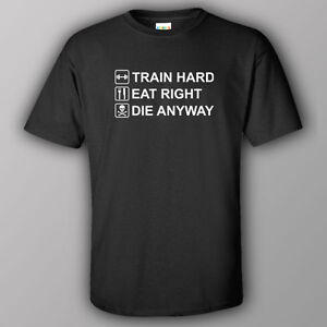 Funny T shirt gym workout TRAIN HARD EAT RIGHT DIE ANYWAY bodybuilding fitness AU $26.40