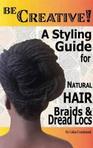 Be Creative a Styling Guide for Natural Hair Braids amp; Dread Locs: By Cruic... $35.08