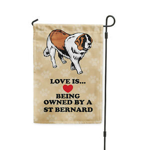 Love is being owned by ST BERNARD DOG Yard Patio House Banner Garden Flag Stake