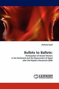 Bullets To Ballots:: Participation Of Maoist Women In The Parliament And The ...