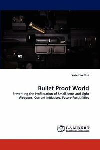 Bullet Proof World: Preventing The Profileration Of Small Arms And Light Weap...