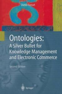 Ontologies:: A Silver Bullet For Knowledge Management And Electronic Commerce...