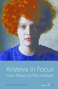 Kristeva in Focus: From Theory to Film Analysis: By Katherine J Goodnow