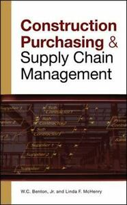 CONSTRUCTION PURCHASING & SUPPLY CHAIN MANAGEMENT: By Benton W.C. McHen...