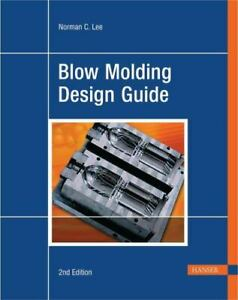 Blow Molding Design Guide: By Norman Lee