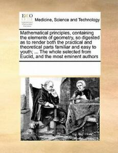 Mathematical Principles, Containing The Elements Of Geometry, So Digested As ...