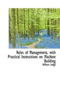 Rules of Management, with Practical Instructions on Machine Building: By Will...