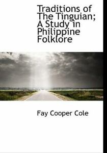 Traditions Of The Tinguian; A Study In Philippine Folklore: By Fay Cooper Cole