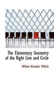 The Elementary Geometry Of The Right Line And Circle: By William Alexander Wi... $23.29