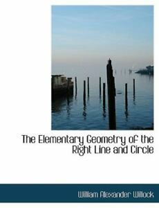 The Elementary Geometry Of The Right Line And Circle large Print Edition : B... $23.97