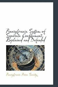 Pennsylvania System Of Separate Confinement Explained And Defended: By Pennsy... $24.65
