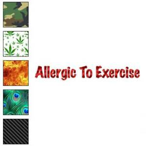 Allergic To Exercise Decal Sticker Choose Pattern Size #3192