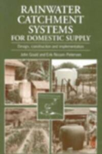 Rainwater Catchment Systems for Domestic Supply: Design Construction and Imp...
