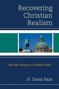 Recovering Christian Realism: Just War Theory As A Political Ethic: By H. Dav... $124.50