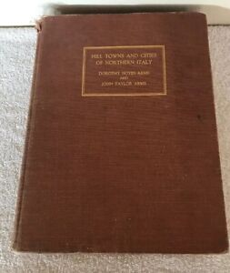 HILL TOWNS AND CITIES OF NORTHERN ITALY BY DOROTHY JOHN ARMS ART BOOK 1932 1st $18.00