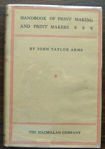 Handbook of Print Making and Print Makers by John Arms First Ed in Dj 1934 $10.00