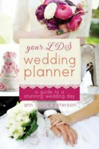 Your Lds Wedding Planner: A Guide To A Stunning Wedding: By Ann Louise Peterson $17.97