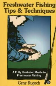Freshwater Fishing Tips amp; Techniques: A Fully Illustrated Guide by Gene Kugach