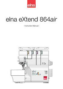 Elna eXtend 864 Air Sewing Instructions Manual User Guide COLOR REPRINT $17.99