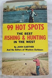 99 Hot Spots: The Best Fishing amp; Hunting in the West by John Gartner cir 1960