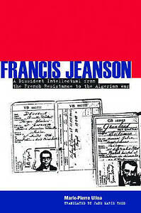 Francis Jeanson: A Dissident Intellectual from the French Resistance to the Alge