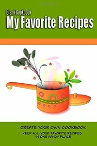Blank Cookbook My Favorite Recipes: Create Your Own Cookbook:Keep all your favor