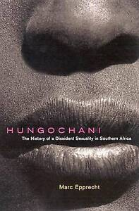 NEW Hungochani: The History of a Dissident Sexuality in Southern Africa