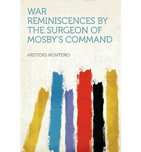 War Reminiscences by the Surgeon of Mosby's Command by Aristides Monteiro