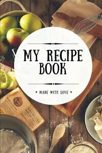 My Recipe Book: Blank Cookbook 100 Pages White 6x9 inches (Create Your Own Co