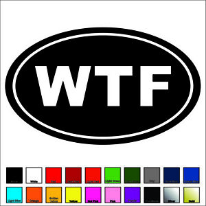 WTF Euro Oval Vinyl Decal / Sticker -Choose Color & Size- Whiskey Tango Foxtrot