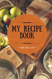 My Recipe Book: Blank Cookbook 100 Pages Orange 6x9 inches (Create Your Own C