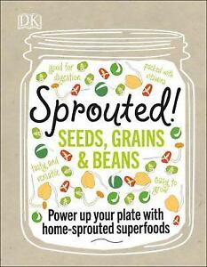 Sprouted : Power up your plate with home sprouted superfoods Good