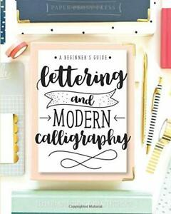 Lettering and Modern Calligraphy: A Beginner's Guide: Paperback 2017