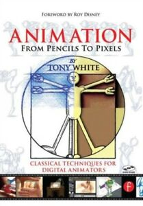 Animation from Pencils to Pixels: Classical Techniques for the Digi...