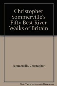 Christopher Sommerville#x27;s Fifty Best River Walks of Britain By Christopher Somm