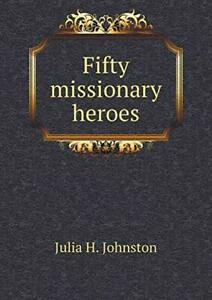 Fifty missionary heroes by Johnston H. New 9785518895997 Fast Free Shipping $53.24