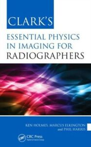 Clark's Essential Physics in Imaging for Radiographers (Clark's Ess...