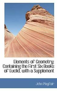 Elements of Geometry: Containing the First Six Books of Euclid, .9780559325465