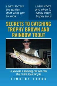 Secrets to Catching Trophy Brown and Rainbow Trout by Tabor Timothy New