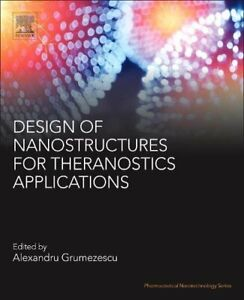 Design of Nanostructures for Theranostics Applications Grumezescu Mihai $232.50